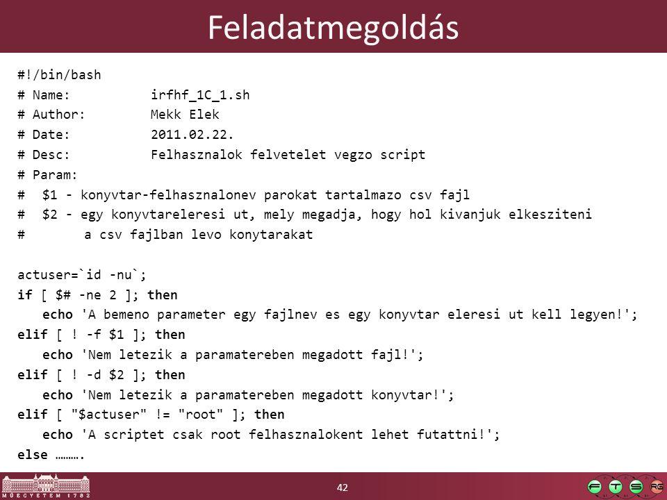 Feladatmegoldás #!/bin/bash # Name: irfhf_1C_1.sh # Author: Mekk Elek # Date: 2011.02.22.