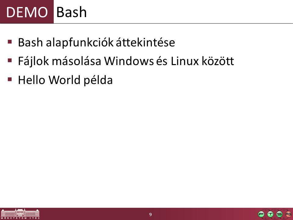 DEMO  Bash alapfunkciók áttekintése  Fájlok másolása Windows és Linux között  Hello World példa Bash 9