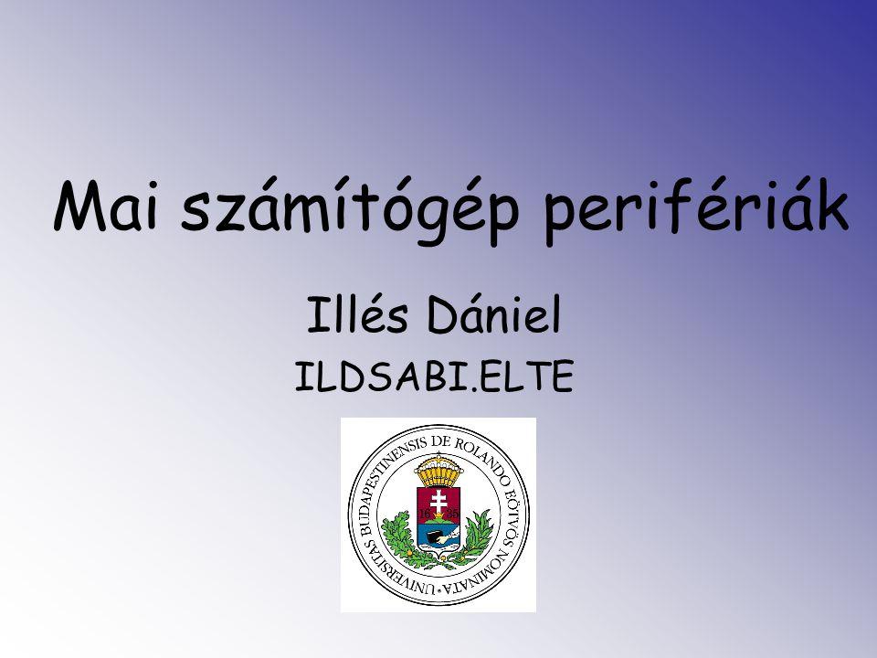 Mai számítógép perifériák Illés Dániel ILDSABI.ELTE
