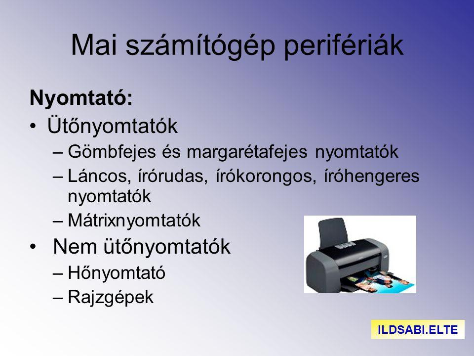 Mai számítógép perifériák Nyomtató: Ütőnyomtatók –Gömbfejes és margarétafejes nyomtatók –Láncos, írórudas, írókorongos, íróhengeres nyomtatók –Mátrixn