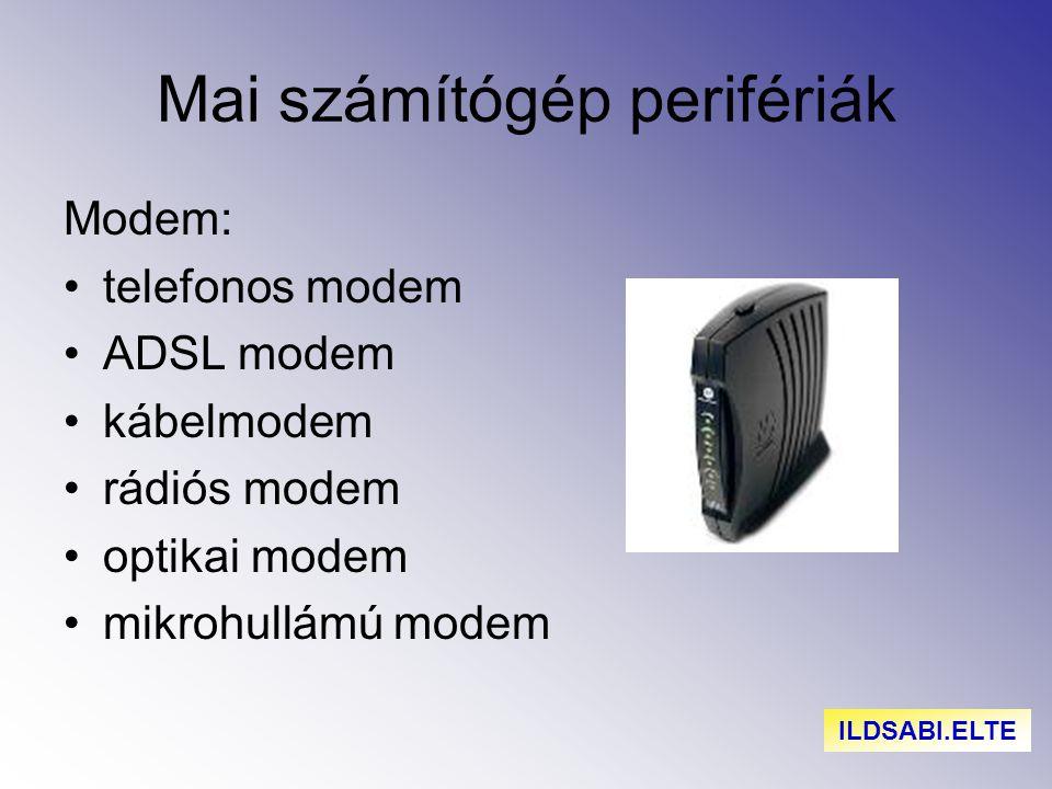 Mai számítógép perifériák Modem: telefonos modem ADSL modem kábelmodem rádiós modem optikai modem mikrohullámú modem ILDSABI.ELTE