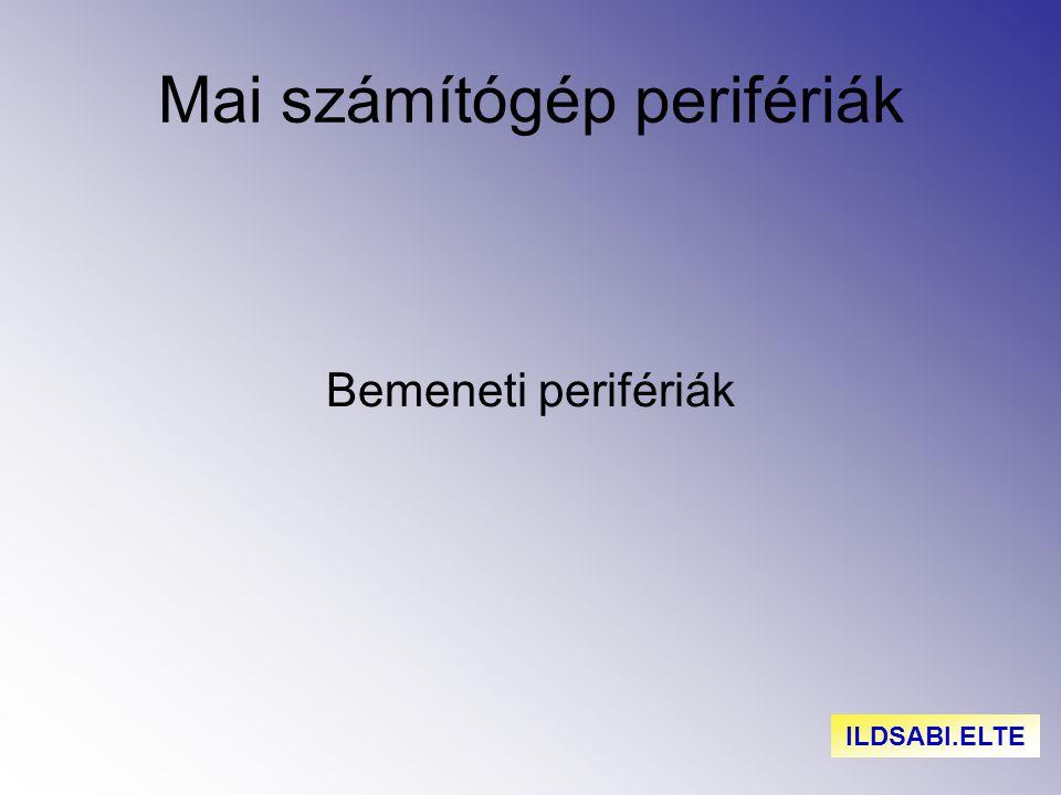 Mai számítógép perifériák Bemeneti perifériák ILDSABI.ELTE
