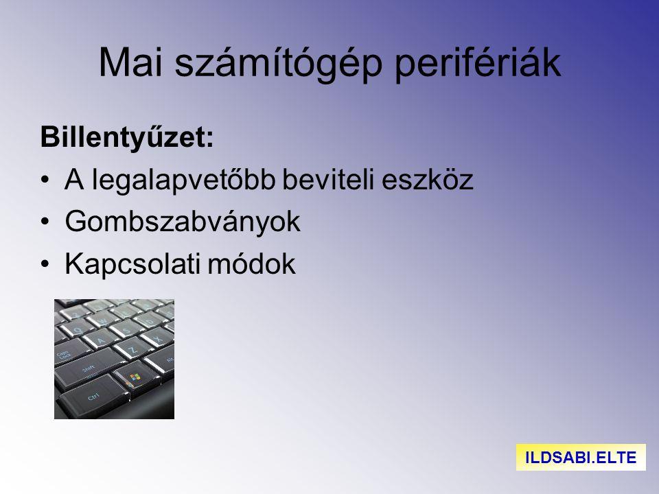 Mai számítógép perifériák Billentyűzet: A legalapvetőbb beviteli eszköz Gombszabványok Kapcsolati módok ILDSABI.ELTE