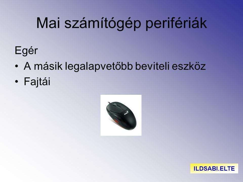 Mai számítógép perifériák Egér A másik legalapvetőbb beviteli eszköz Fajtái ILDSABI.ELTE
