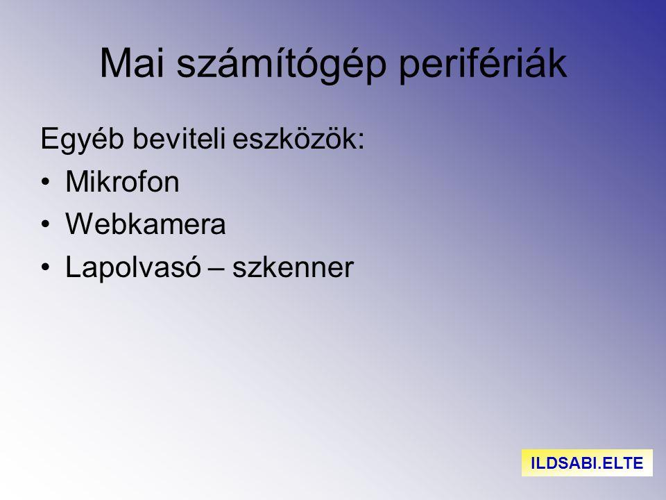 Mai számítógép perifériák Egyéb beviteli eszközök: Mikrofon Webkamera Lapolvasó – szkenner ILDSABI.ELTE