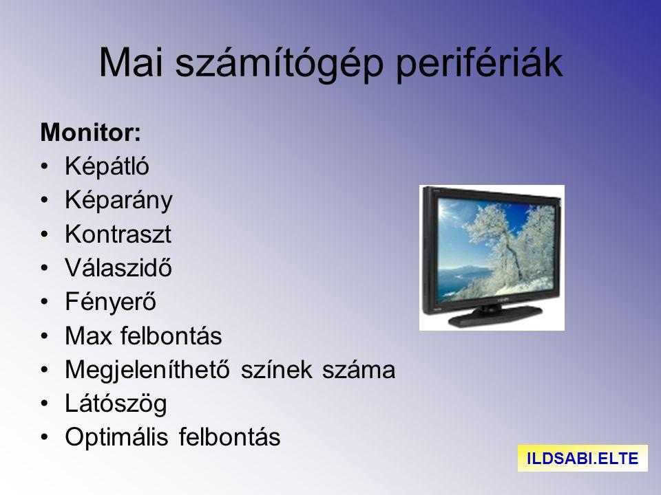 Mai számítógép perifériák Monitor: Képátló Képarány Kontraszt Válaszidő Fényerő Max felbontás Megjeleníthető színek száma Látószög Optimális felbontás