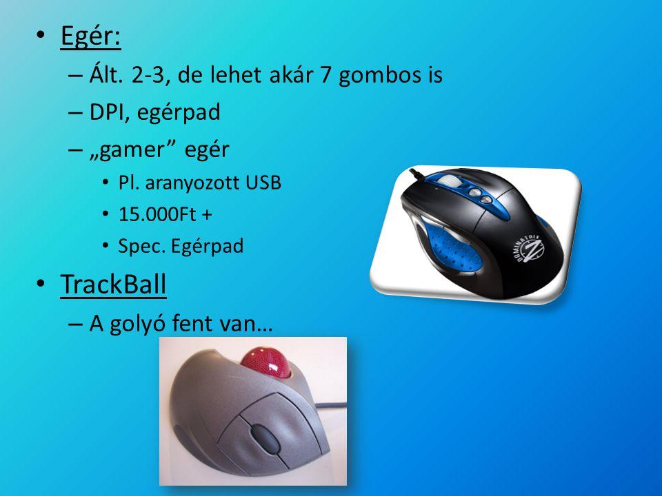 """Egér: – Ált. 2-3, de lehet akár 7 gombos is – DPI, egérpad – """"gamer"""" egér Pl. aranyozott USB 15.000Ft + Spec. Egérpad TrackBall – A golyó fent van…"""