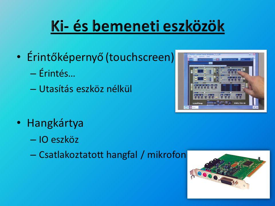 Érintőképernyő (touchscreen) – Érintés… – Utasítás eszköz nélkül Hangkártya – IO eszköz – Csatlakoztatott hangfal / mikrofon