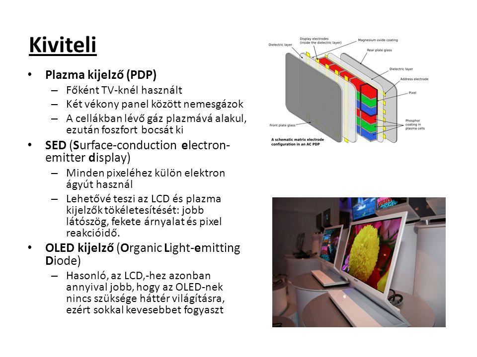 Kiviteli Plazma kijelző (PDP) – Főként TV-knél használt – Két vékony panel között nemesgázok – A cellákban lévő gáz plazmává alakul, ezután foszfort b