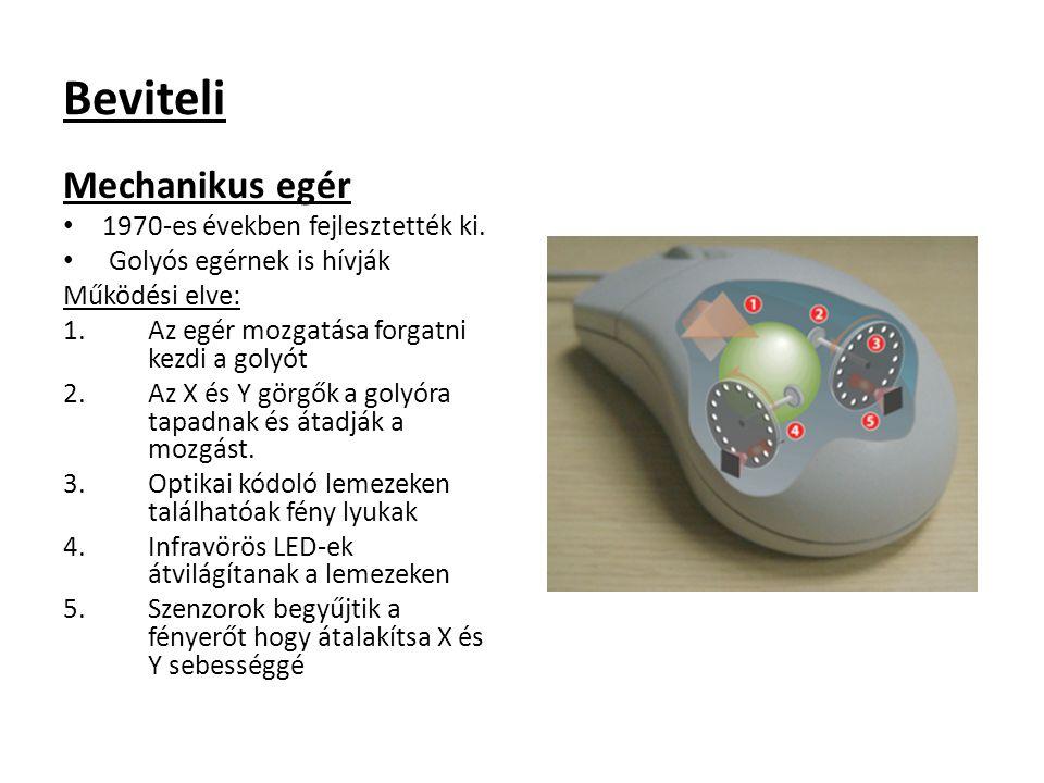 Beviteli Optikai egér AZ optikai egér fénykibocsátó diódát (LED) használ a mozgás érzékeléséhez 1980-as évek körül jelentek meg Az elsők, infravörös LED-et, négyszögű infravörös szenzort használt Másikak 16 pixeles látható képfény szenzort használtak integrált mozgás érzékelővel Sokszor összetévesztik a LED egereket a lézer egerekkel.