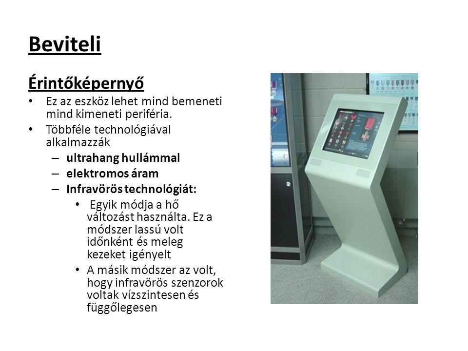 Beviteli Érintőképernyő Ez az eszköz lehet mind bemeneti mind kimeneti periféria. Többféle technológiával alkalmazzák – ultrahang hullámmal – elektrom