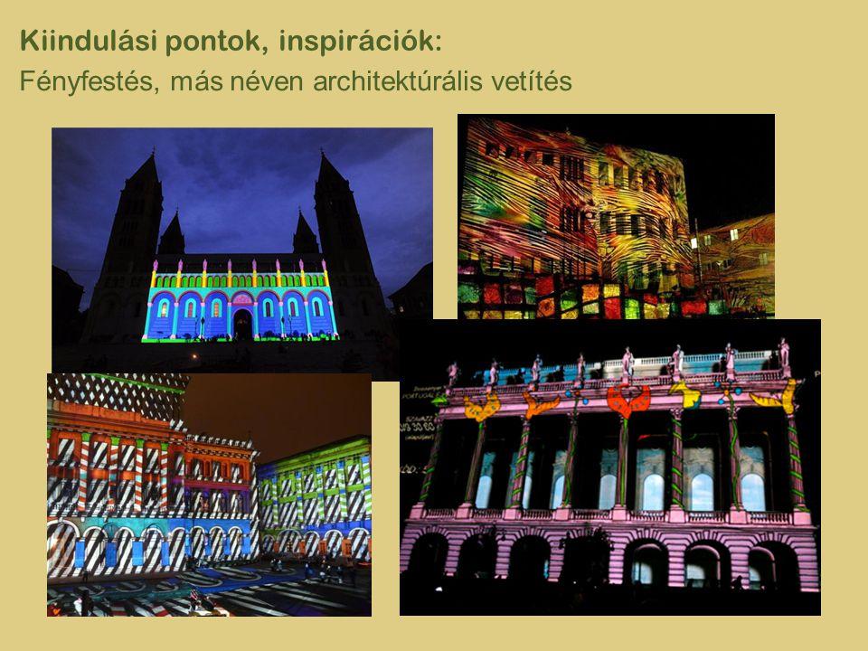 Kiindulási pontok, inspirációk: Fényfestés, más néven architektúrális vetítés