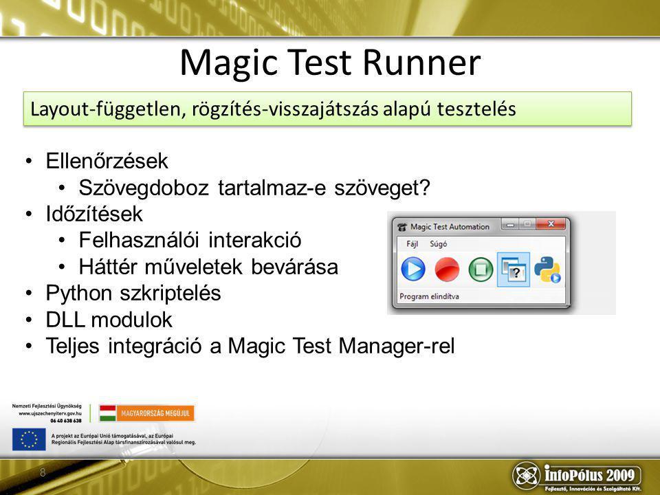 8 Magic Test Runner Ellenőrzések Szövegdoboz tartalmaz-e szöveget? Időzítések Felhasználói interakció Háttér műveletek bevárása Python szkriptelés DLL