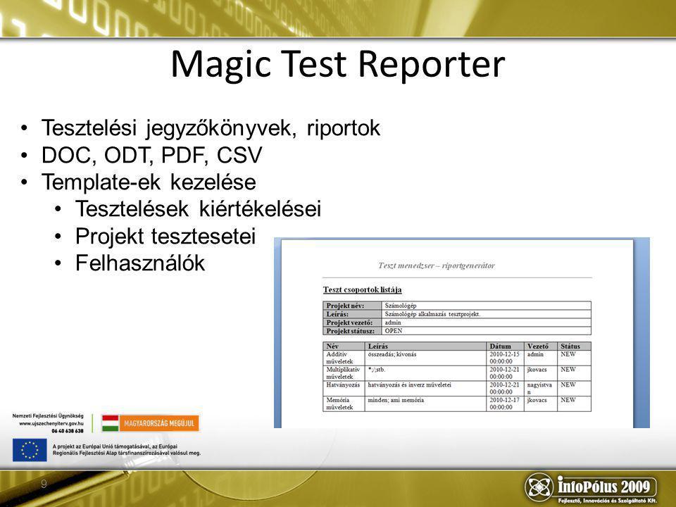 9 Magic Test Reporter Tesztelési jegyzőkönyvek, riportok DOC, ODT, PDF, CSV Template-ek kezelése Tesztelések kiértékelései Projekt tesztesetei Felhasználók