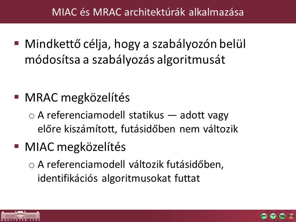 MIAC és MRAC architektúrák alkalmazása  Mindkettő célja, hogy a szabályozón belül módosítsa a szabályozás algoritmusát  MRAC megközelítés o A referenciamodell statikus — adott vagy előre kiszámított, futásidőben nem változik  MIAC megközelítés o A referenciamodell változik futásidőben, identifikációs algoritmusokat futtat 116