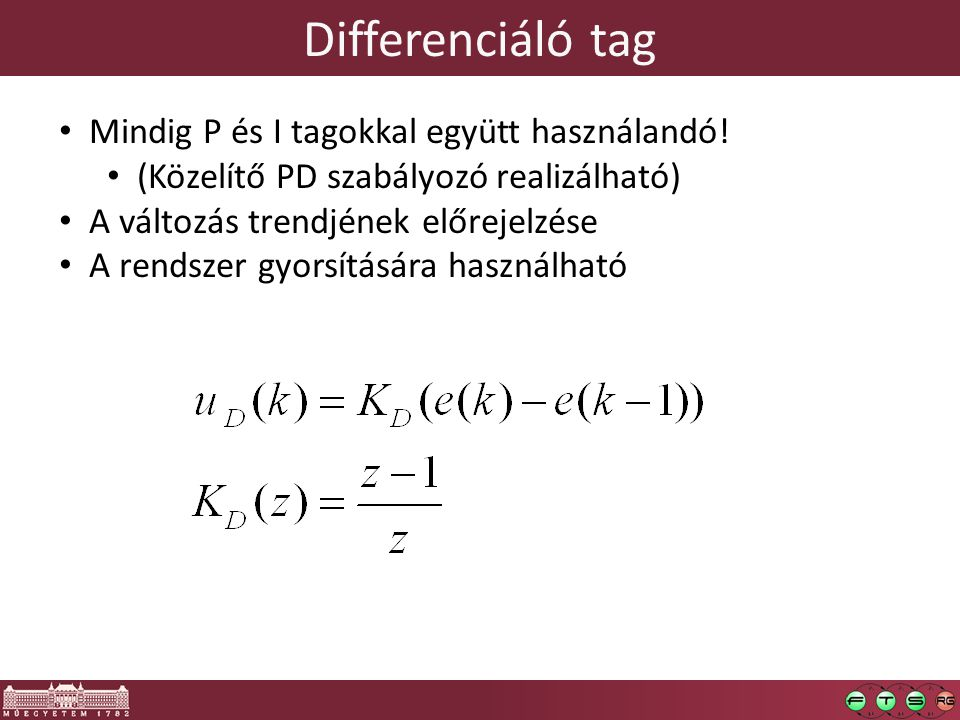 Differenciáló tag Mindig P és I tagokkal együtt használandó! (Közelítő PD szabályozó realizálható) A változás trendjének előrejelzése A rendszer gyors