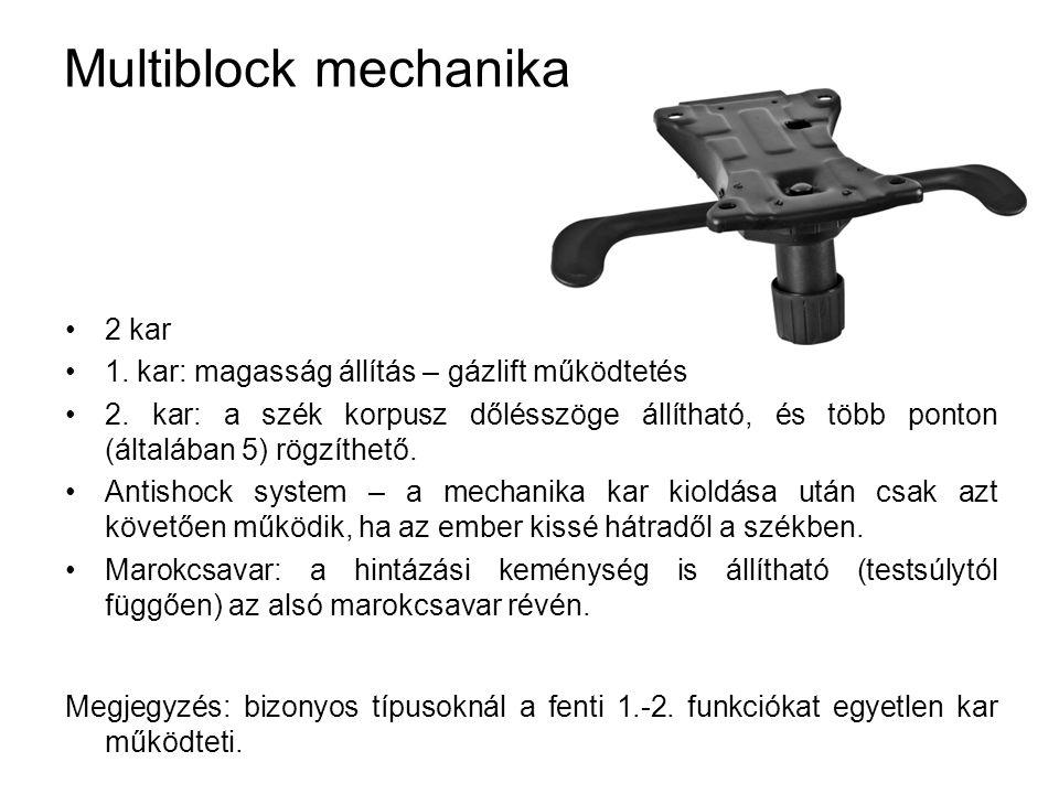 Multiblock mechanika 2 kar 1. kar: magasság állítás – gázlift működtetés 2. kar: a szék korpusz dőlésszöge állítható, és több ponton (általában 5) rög