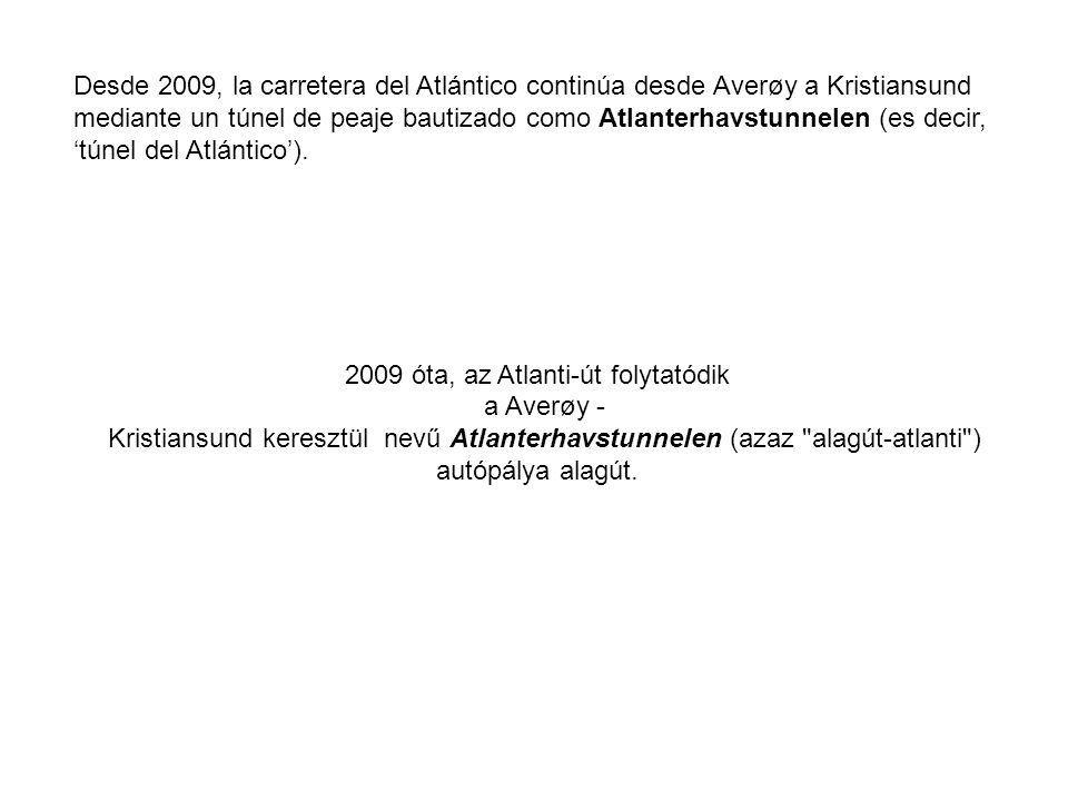 Desde 2009, la carretera del Atlántico continúa desde Averøy a Kristiansund mediante un túnel de peaje bautizado como Atlanterhavstunnelen (es decir, 'túnel del Atlántico').