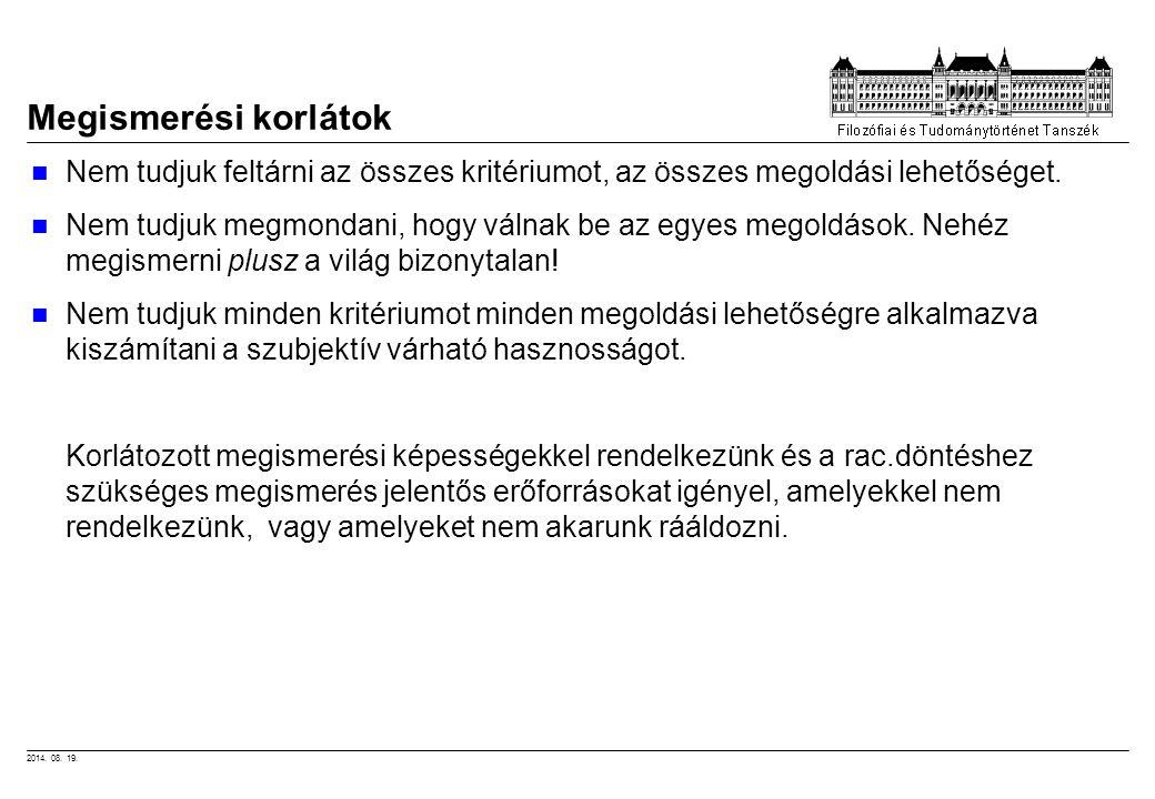2014. 08. 19. Megismerési korlátok Nem tudjuk feltárni az összes kritériumot, az összes megoldási lehetőséget. Nem tudjuk megmondani, hogy válnak be a