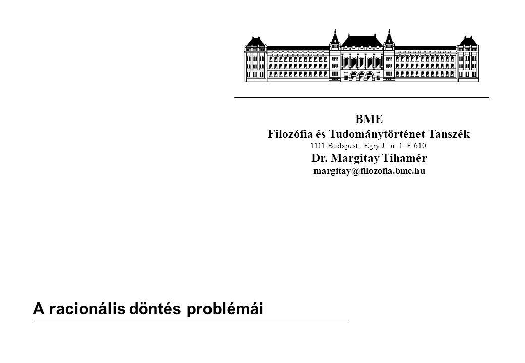 BME Filozófia és Tudománytörténet Tanszék 1111 Budapest, Egry J.. u. 1. E 610. Dr. Margitay Tihamér margitay@filozofia.bme.hu A racionális döntés prob