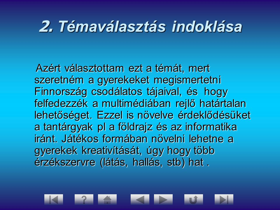2. Témaválasztás indoklása Azért választottam ezt a témát, mert szeretném a gyerekeket megismertetni Finnország csodálatos tájaival, és hogy felfedezz