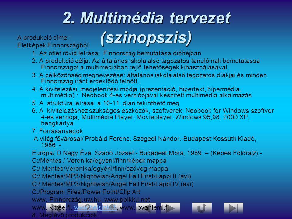 2. Multimédia tervezet (szinopszis) A produkció címe: Életképek Finnországból 1. Az ötlet rövid leírása: Finnország bemutatása dióhéjban 2. A produkci
