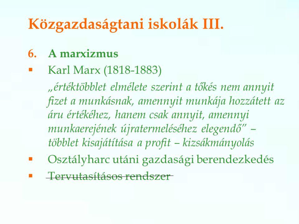 """Közgazdaságtani iskolák III. 6.A marxizmus  Karl Marx (1818-1883) """"értéktöbblet elmélete szerint a tőkés nem annyit fizet a munkásnak, amennyit munká"""