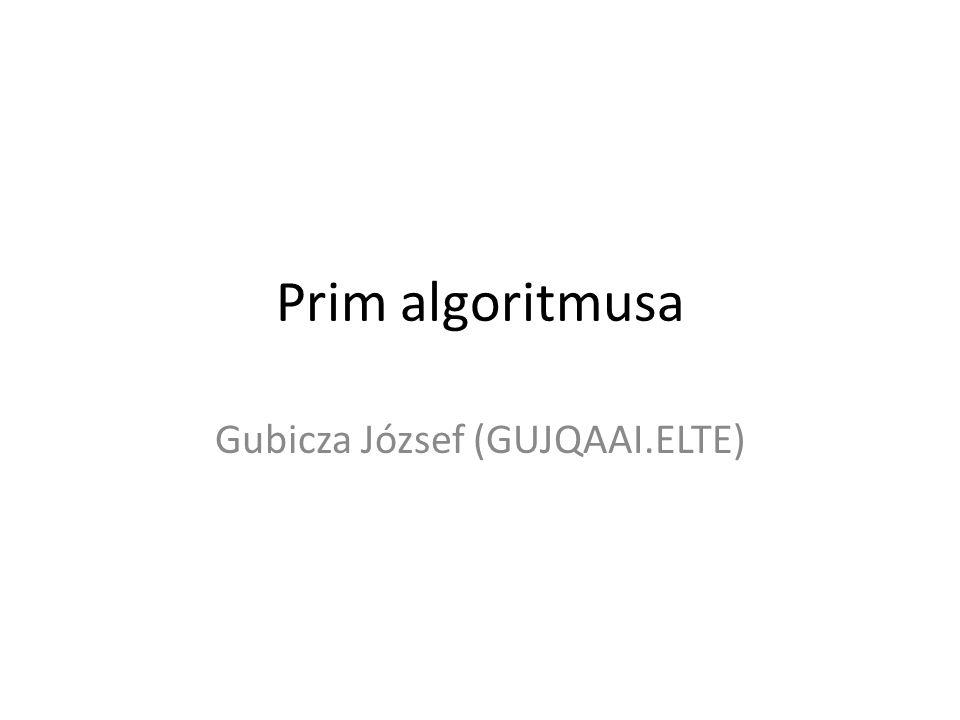 Prim algoritmusa Gubicza József (GUJQAAI.ELTE)