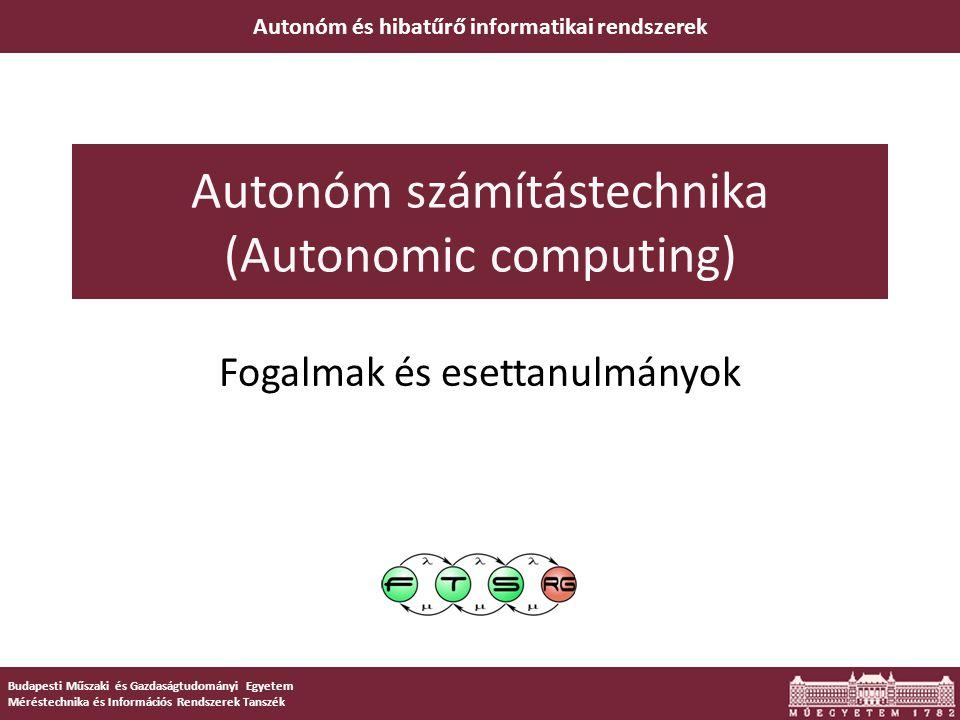Budapesti Műszaki és Gazdaságtudományi Egyetem Méréstechnika és Információs Rendszerek Tanszék Autonóm és hibatűrő informatikai rendszerek Autonóm számítástechnika (Autonomic computing) Fogalmak és esettanulmányok