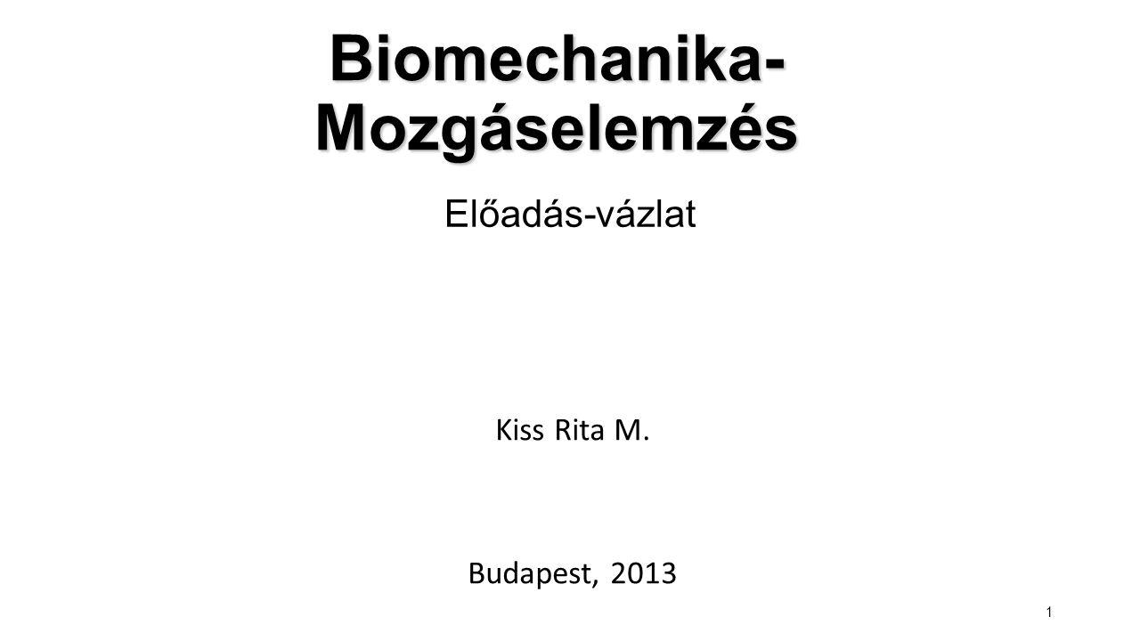 1 Biomechanika- Mozgáselemzés Kiss Rita M. Budapest, 2013 Előadás-vázlat