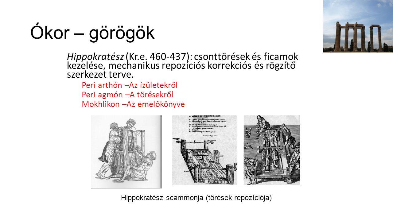 Ókor – görögök Hippokratész (Kr.e. 460-437): csonttörések és ficamok kezelése, mechanikus repozíciós korrekciós és rögzítő szerkezet terve. Peri arthó