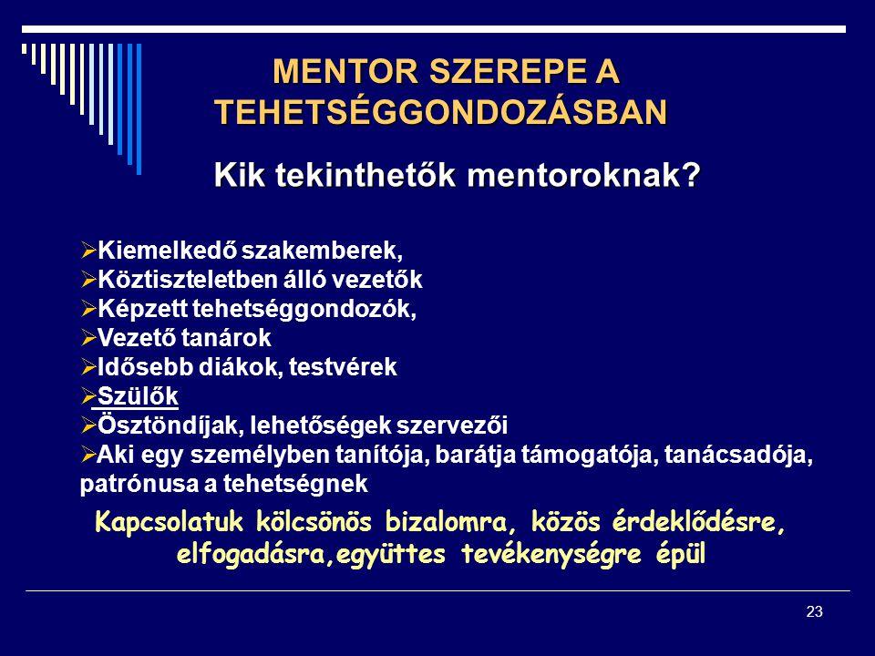23 MENTOR SZEREPE A TEHETSÉGGONDOZÁSBAN MENTOR SZEREPE A TEHETSÉGGONDOZÁSBAN Kik tekinthetők mentoroknak.