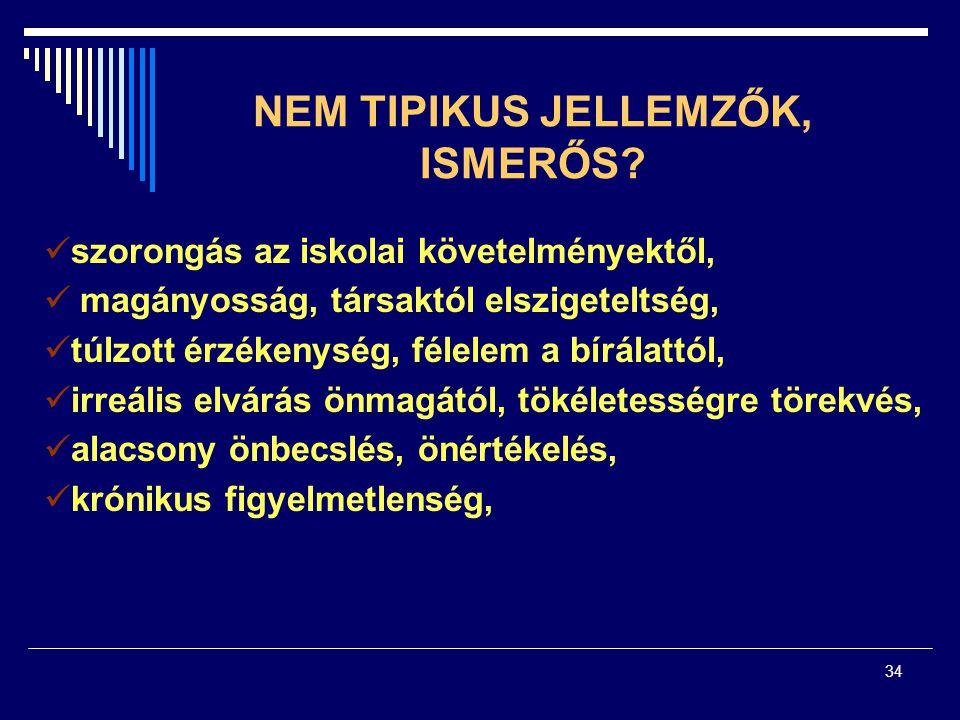 34 NEM TIPIKUS JELLEMZŐK, ISMERŐS.
