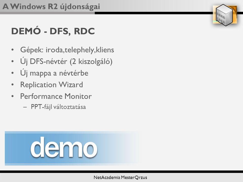 A Windows R2 újdonságai NetAcademia MesterQrzus DEMÓ - DFS, RDC Gépek: iroda,telephely,kliens Új DFS-névtér (2 kiszolgáló) Új mappa a névtérbe Replication Wizard Performance Monitor –PPT-fájl változtatása