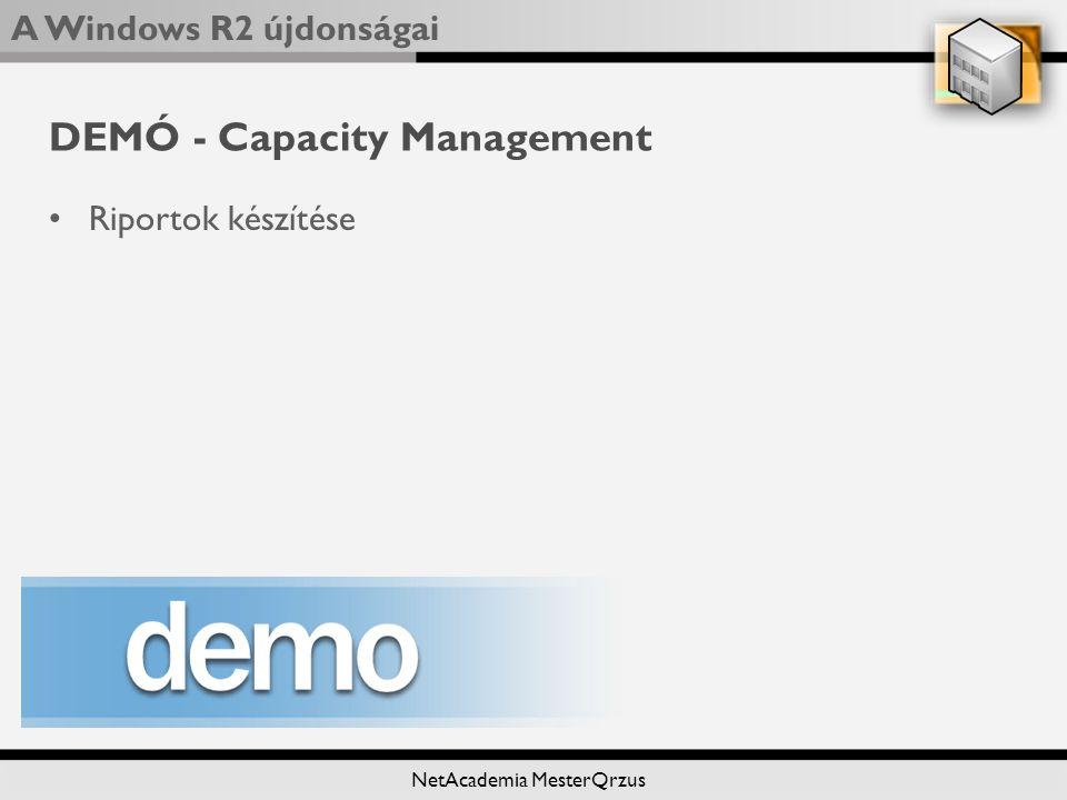A Windows R2 újdonságai NetAcademia MesterQrzus DEMÓ - Capacity Management Riportok készítése