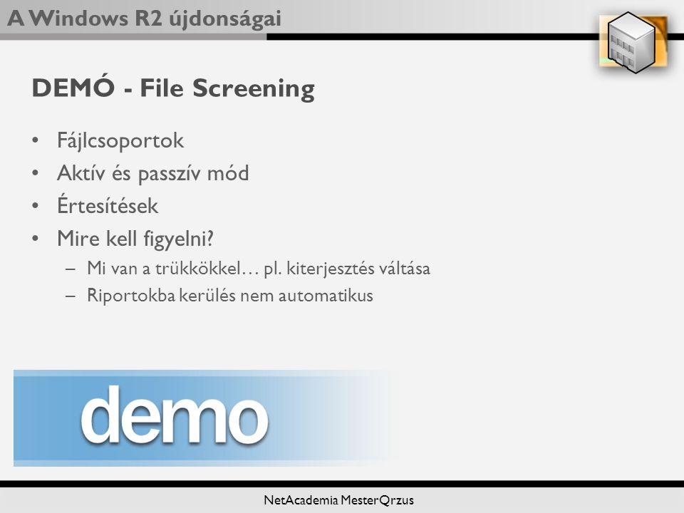A Windows R2 újdonságai NetAcademia MesterQrzus DEMÓ - File Screening Fájlcsoportok Aktív és passzív mód Értesítések Mire kell figyelni.