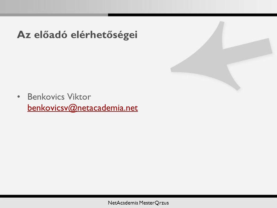 NetAcademia MesterQrzus Az előadó elérhetőségei Benkovics Viktor benkovicsv@netacademia.net benkovicsv@netacademia.net