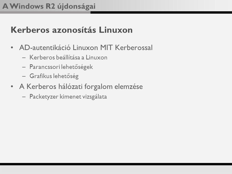A Windows R2 újdonságai Kerberos azonosítás Linuxon AD-autentikáció Linuxon MIT Kerberossal –Kerberos beállítása a Linuxon –Parancssori lehetőségek –Grafikus lehetőség A Kerberos hálózati forgalom elemzése –Packetyzer kimenet vizsgálata