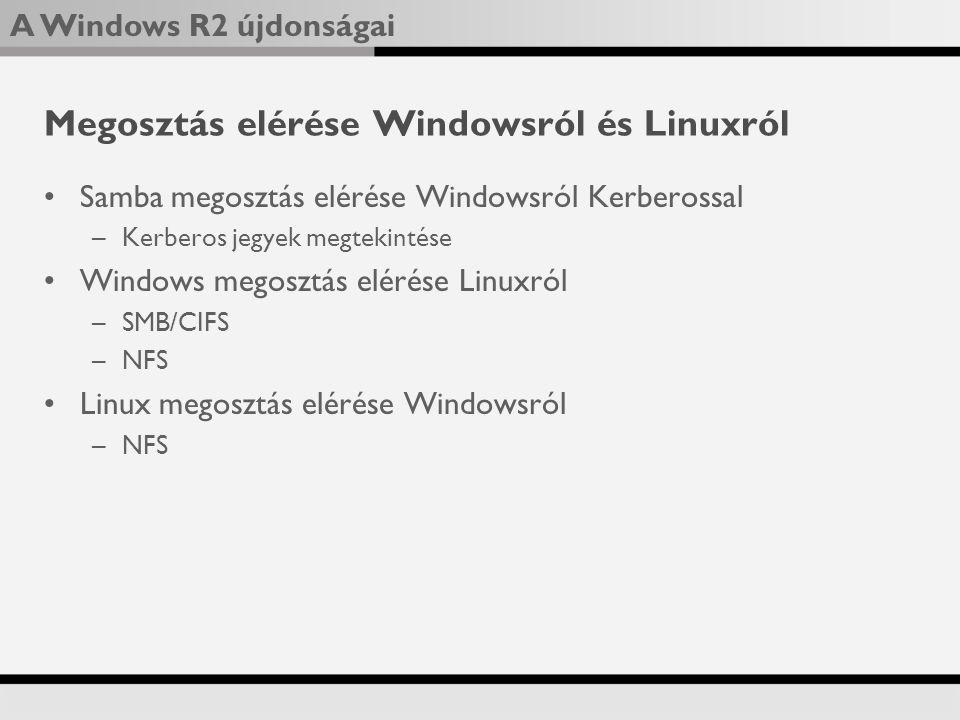 A Windows R2 újdonságai Megosztás elérése Windowsról és Linuxról Samba megosztás elérése Windowsról Kerberossal –Kerberos jegyek megtekintése Windows megosztás elérése Linuxról –SMB/CIFS –NFS Linux megosztás elérése Windowsról –NFS