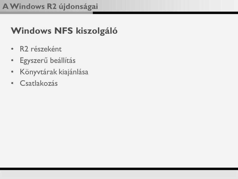 A Windows R2 újdonságai Windows NFS kiszolgáló R2 részeként Egyszerű beállítás Könyvtárak kiajánlása Csatlakozás