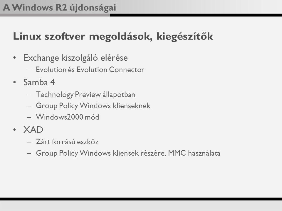 A Windows R2 újdonságai Linux szoftver megoldások, kiegészítők Exchange kiszolgáló elérése –Evolution és Evolution Connector Samba 4 –Technology Preview állapotban –Group Policy Windows klienseknek –Windows2000 mód XAD –Zárt forrású eszköz –Group Policy Windows kliensek részére, MMC használata