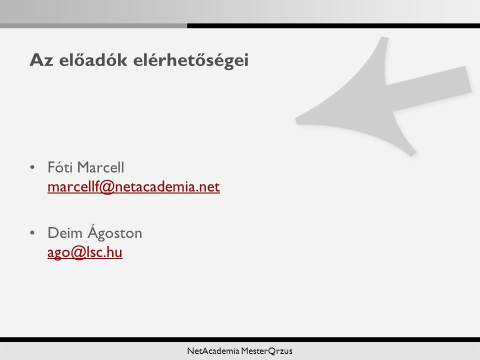 NetAcademia MesterQrzus Az előadók elérhetőségei Fóti Marcell marcellf@netacademia.net marcellf@netacademia.net Deim Ágoston ago@lsc.hu ago@lsc.hu