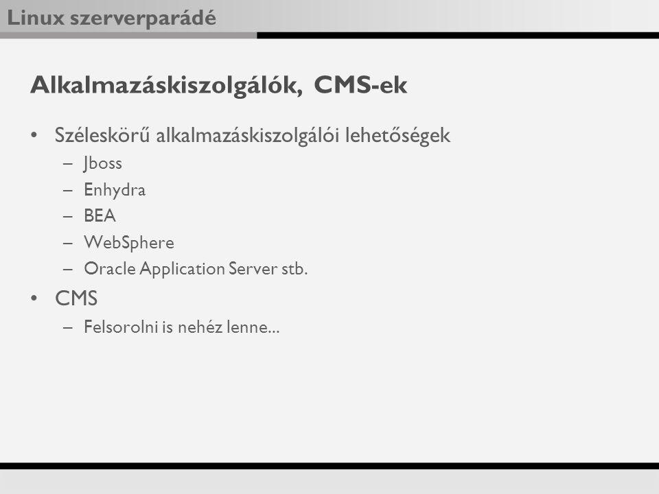 Linux szerverparádé Alkalmazáskiszolgálók, CMS-ek Széleskörű alkalmazáskiszolgálói lehetőségek –Jboss –Enhydra –BEA –WebSphere –Oracle Application Server stb.
