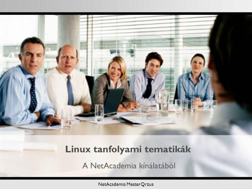 NetAcademia MesterQrzus Linux tanfolyami tematikák A NetAcademia kínálatából