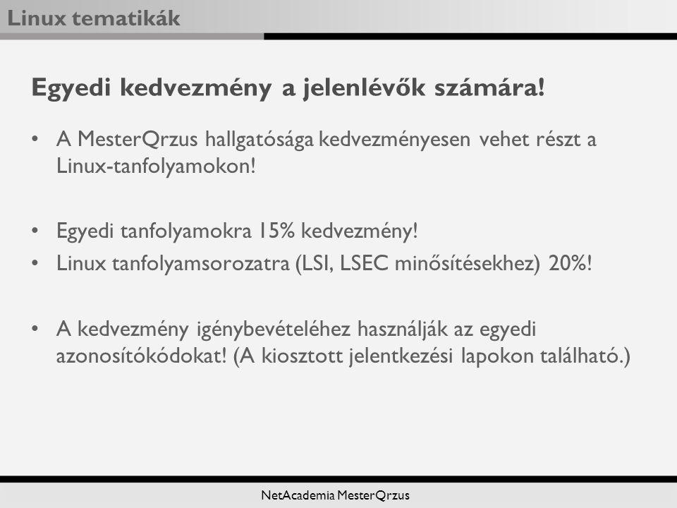 Linux tematikák NetAcademia MesterQrzus Egyedi kedvezmény a jelenlévők számára.