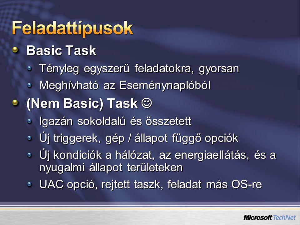Basic Task Tényleg egyszerű feladatokra, gyorsan Meghívható az Eseménynaplóból (Nem Basic) Task (Nem Basic) Task Igazán sokoldalú és összetett Új trig