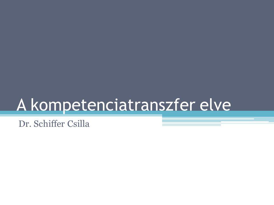 A kompetenciatranszfer elve Dr. Schiffer Csilla