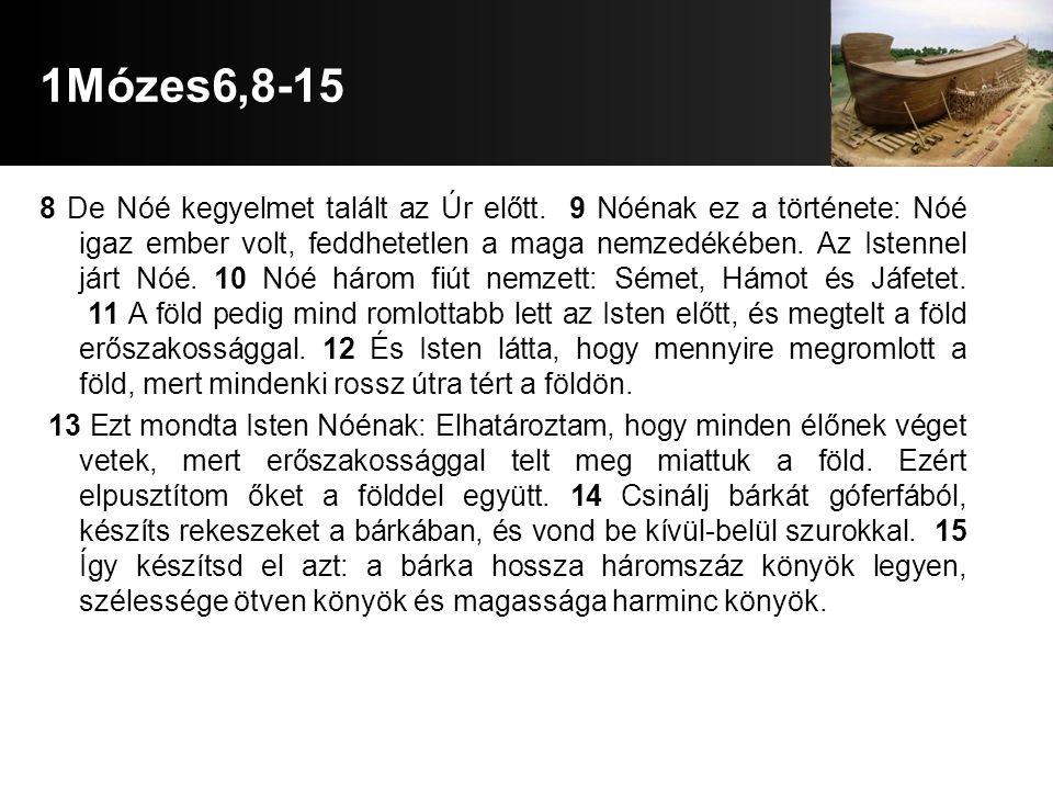 1Mózes6,8-15 8 De Nóé kegyelmet talált az Úr előtt.
