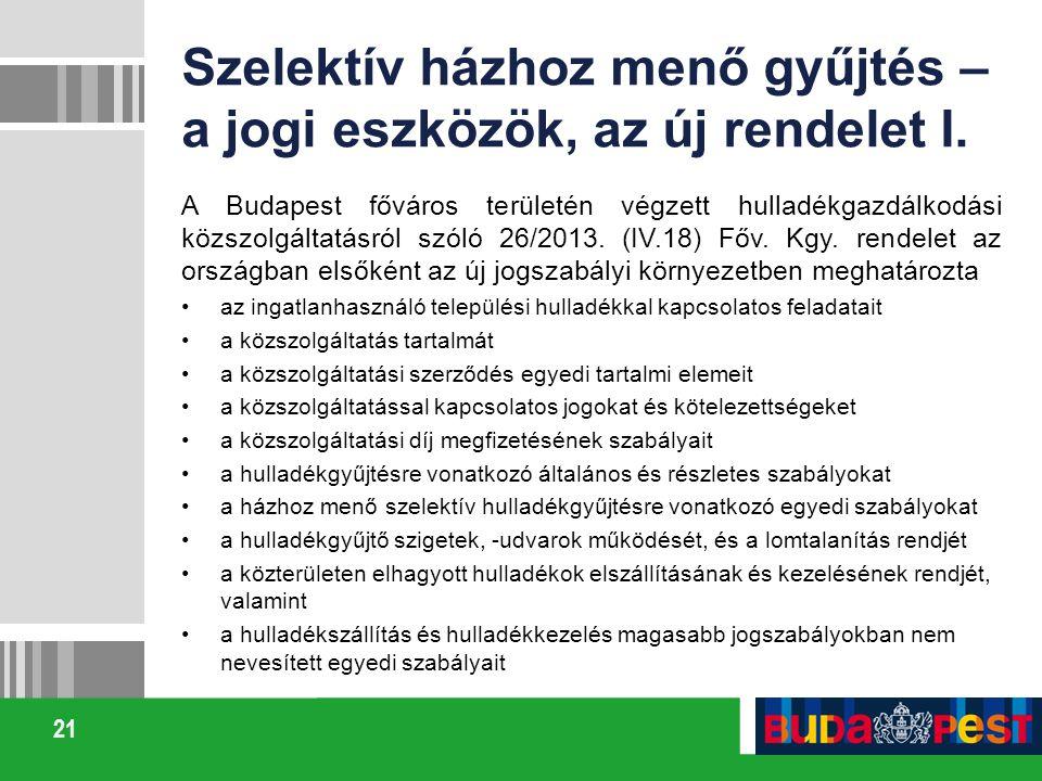21 Szelektív házhoz menő gyűjtés – a jogi eszközök, az új rendelet I. A Budapest főváros területén végzett hulladékgazdálkodási közszolgáltatásról szó