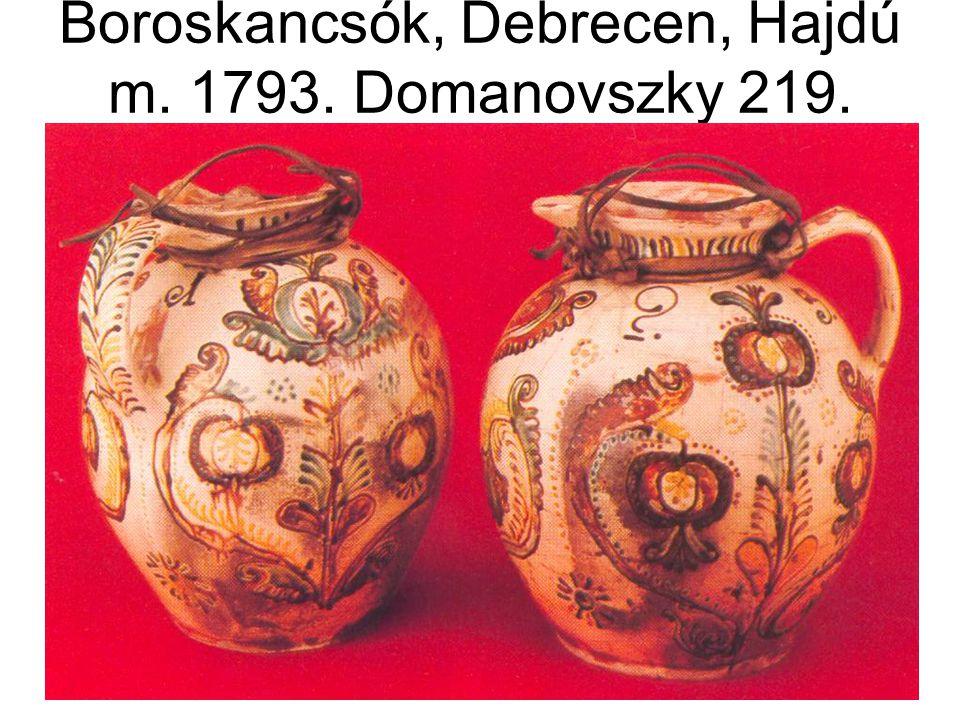 Boroskancsók, Debrecen, Hajdú m. 1793. Domanovszky 219.